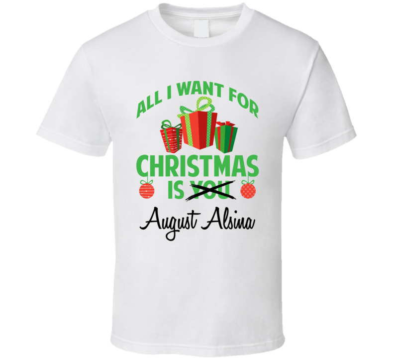 All I Want For Christmas Is You August Alsina Funny Xmas Gift T Shirt