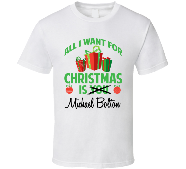 all i want for christmas is you michael bolton funny xmas gift t shirt - Michael Bolton Christmas