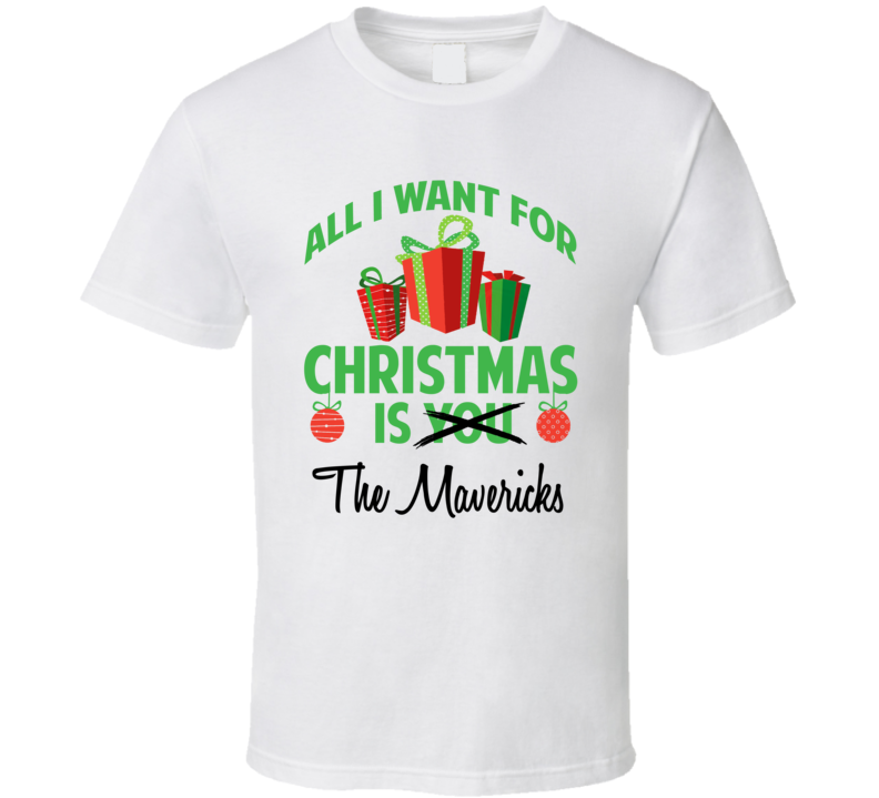 All I Want For Christmas Is You The Mavericks Funny Xmas Gift T Shirt