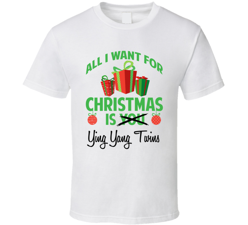 Ying Yang Twins Christmas.All I Want For Christmas Is You Ying Yang Twins Funny Xmas Gift T Shirt