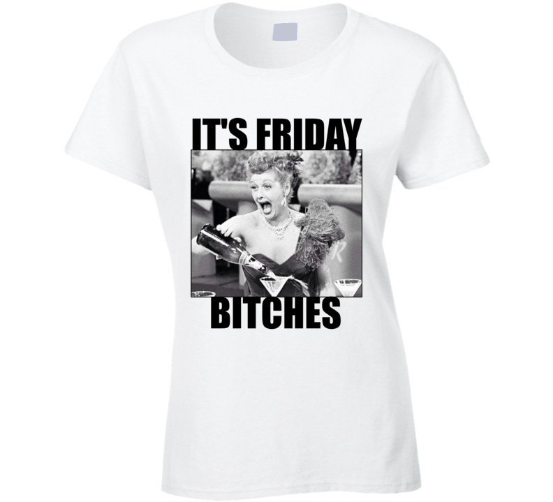 Its Friday Bitches Funny I Love Lucy Meme TV Show Retro Vintage T Shirt