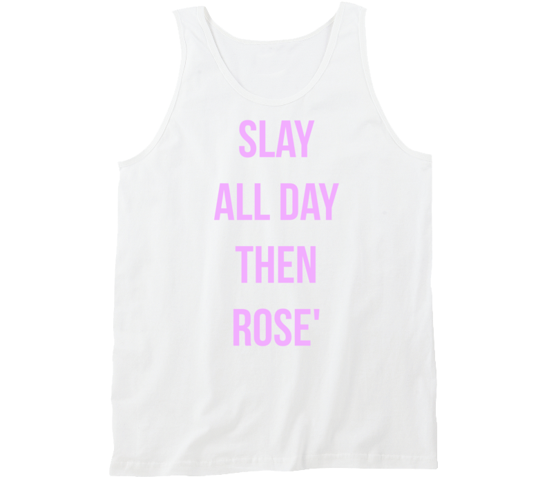 Slay All Day Then Rose' Wine Funny Badass Tank Top