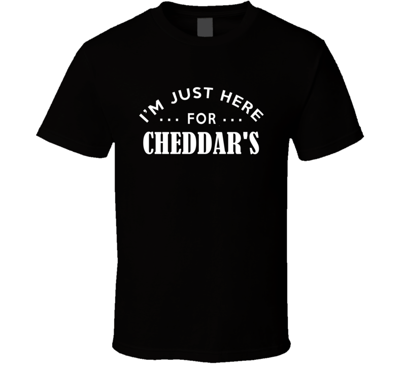 I'm Just Here For Cheddar'S Funny Food Fanatic T Shirt