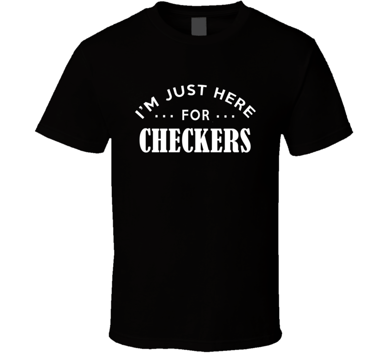 I'm Just Here For Checkers Funny Food Fanatic T Shirt