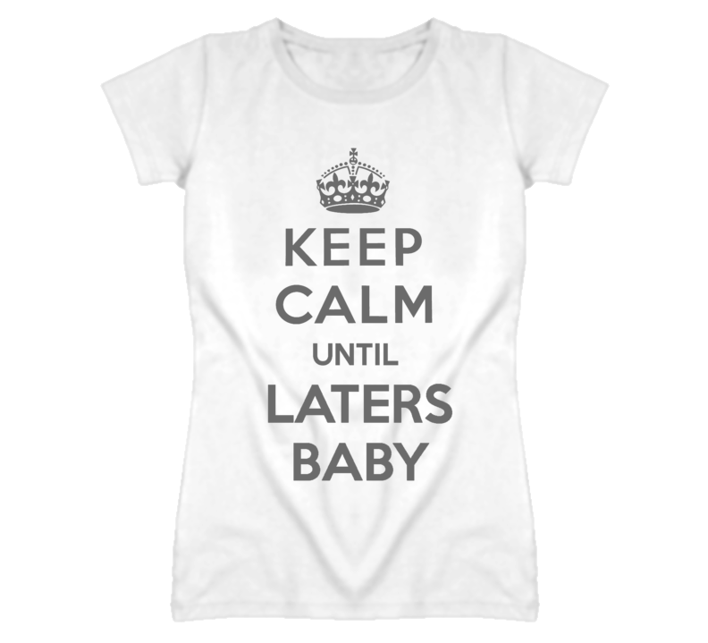 Keep Calm Until Laters Baby 50 Shades Of Grey T Shirt