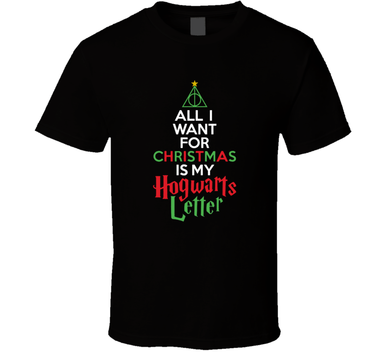 All I Want For Christmas Is My Hogwarts Acceptance Letter Harry Potter Fan Xmas Gift T Shirt