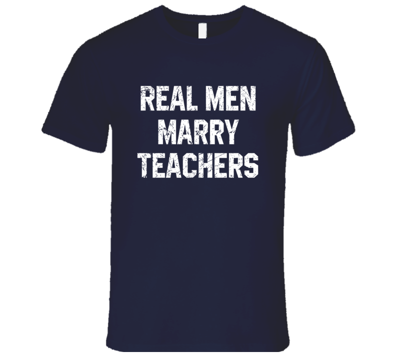Real Men Marry Teachers Cute Couples Newly Weds Engagement Wedding T Shirt