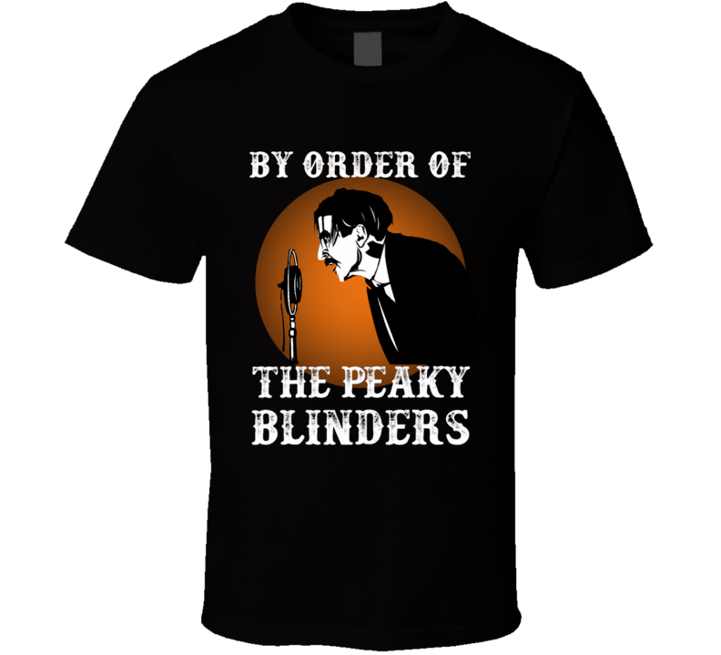 By Order Of The Peaky Blinders Arthur Shelby Takes Over Bar Tv Show T Shirt