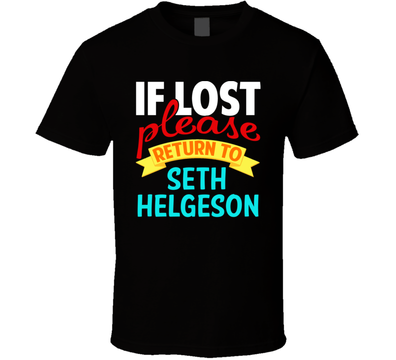 If Lost Please Return To Seth Helgeson T Shirt