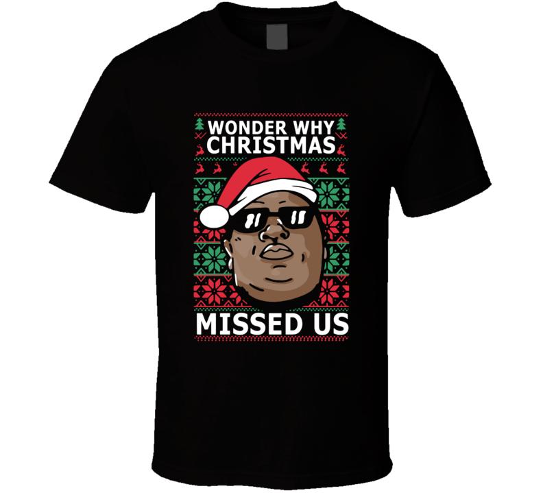 Biggie Smalls Notorious Big Hip Hop Music I Wonder Why Christmas Missed Us Ugly Christmas Sweater Xmas Gift Santa Crewneck T Shirt