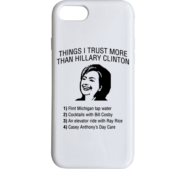 Things I Trust More Than Hillary Clinton Funny Pro Trump Election Winner President Phone Case