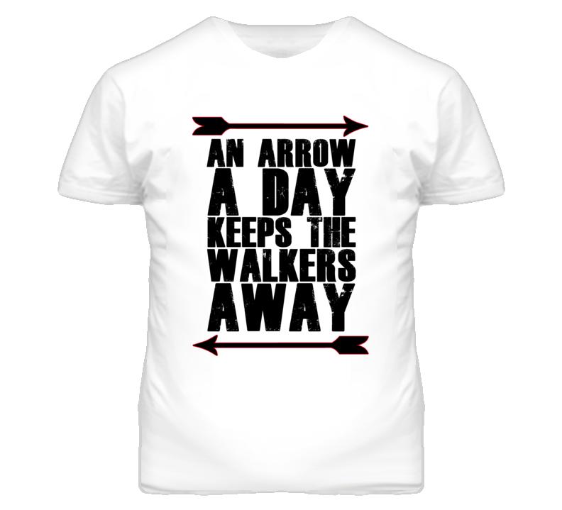 An Arrow A Day Keeps The Walkers Away Walking Dead TV Inspired T Shirt