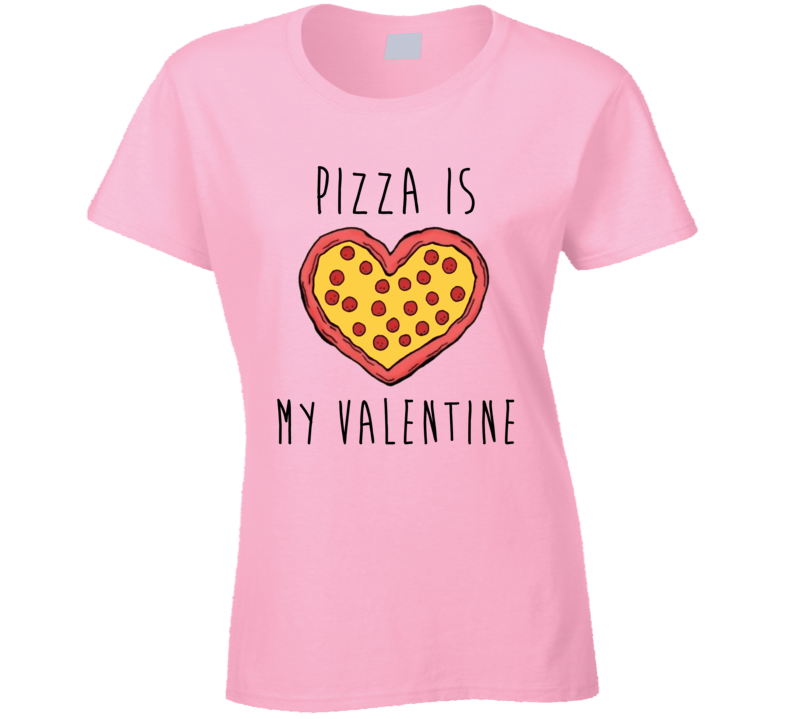 Pizza Is My Valentine Holiday Valentines Day Love Pink T Shirt