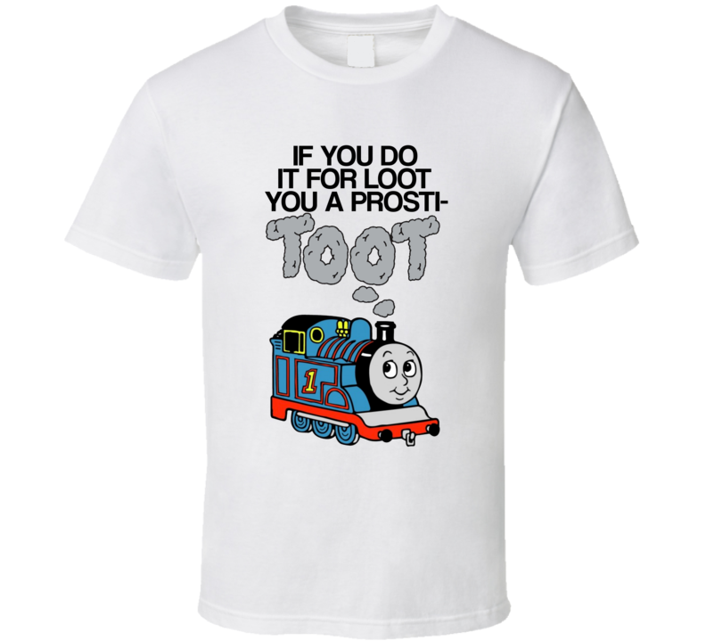 Miley C If You Do It For Loot You A Prosti-toot Prostitute Funny Thomas Tank Engine Parody T Shirt