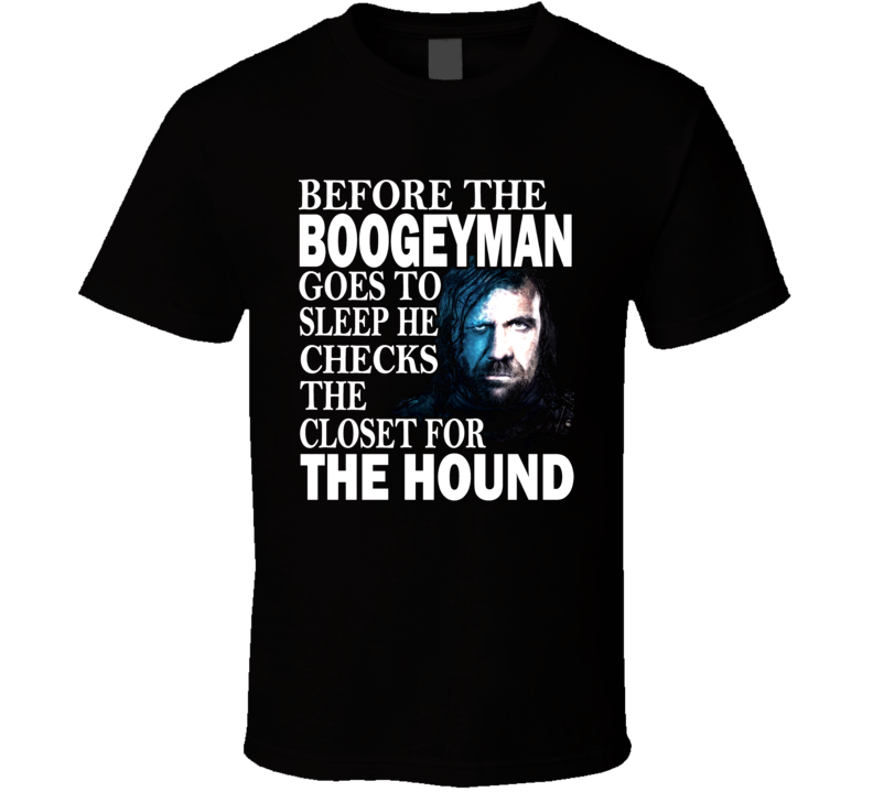 Before Boogeyman Goes To Sleep Checks Closet For The Hound Sandor Clegane GOT T Shirt
