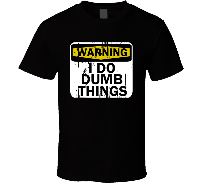 Suspect Wears Warning I Do Dumb Things Mugshot T Shirt