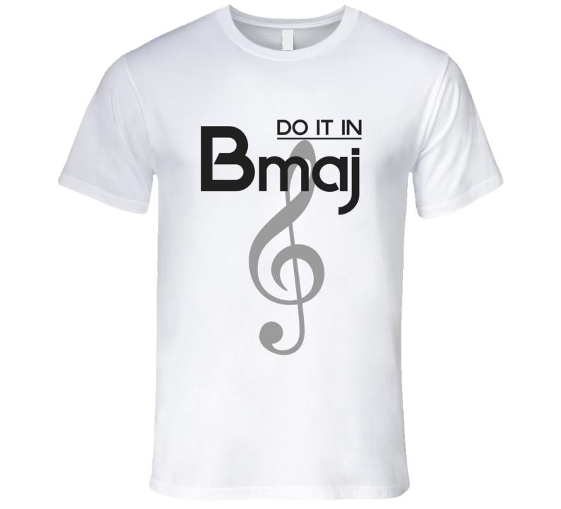Do It In B-Major Music Chord T-shirt Treble Clef Tshirt