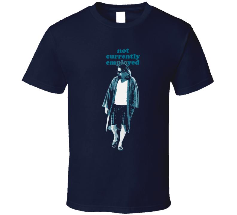 Big Lebowski Not Currently Employed T Shirt