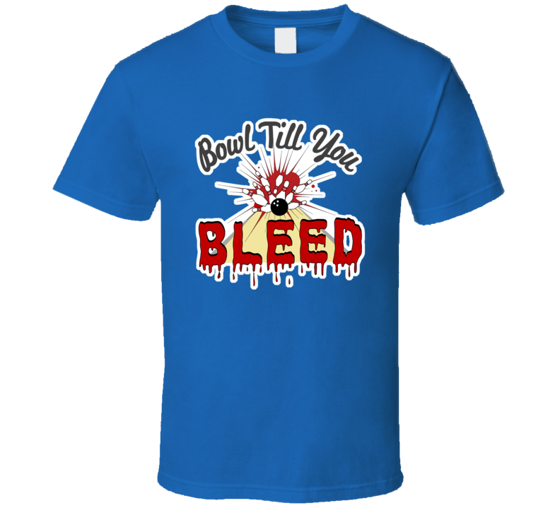 Bowl Till You Bleed Dexter Series Bowling Team T Shirt