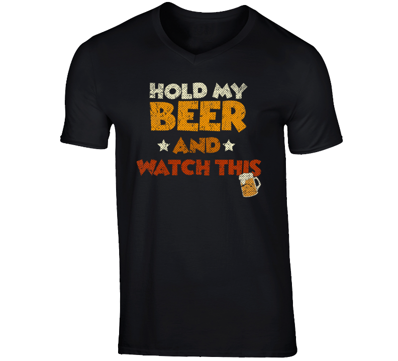 Hold My Beer And Watch This Funny Liquor College T Shirt