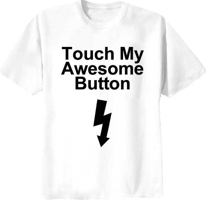 Touch My Awesome Button Funny T Shirt