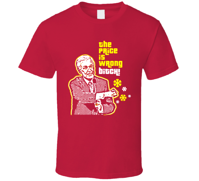 The Price Is Wrong Bitch Funny Bob Barker Tv Show T Shirt