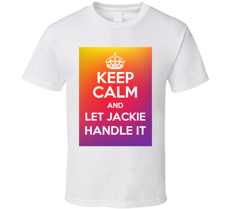 Keep Calm And Let Jackie Handle It Funny Name T Shirt