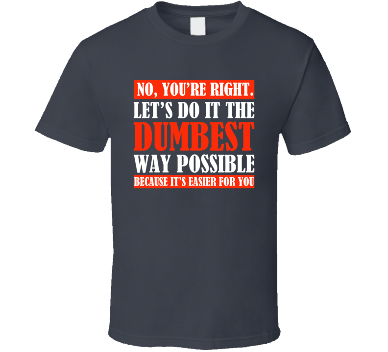 Dumbest Way Possible Easier For You Funny Saying T Shirt
