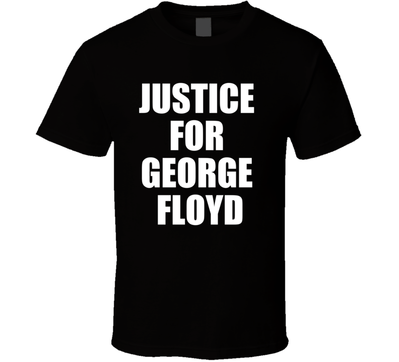 Justice For George Floyd Black Lives Matter Message Racism Support T Shirt