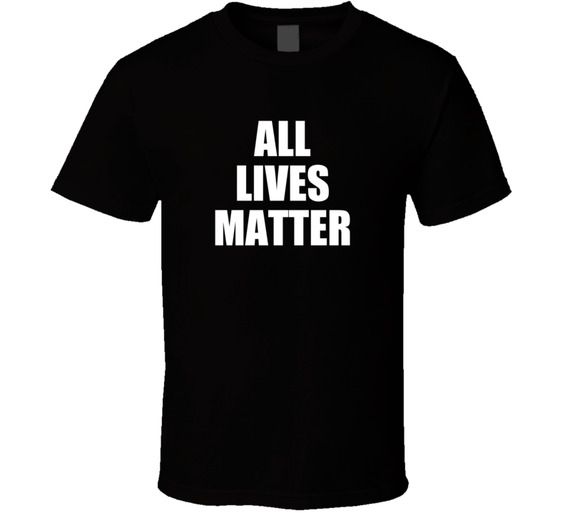 All Lives Matter Social Justice Political T Shirt