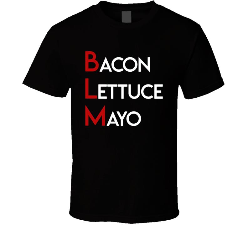 Bacon Lettuce Mayo Blm T Shirt