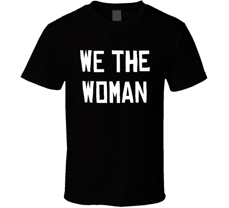 We The Woman Empowerment T Shirt