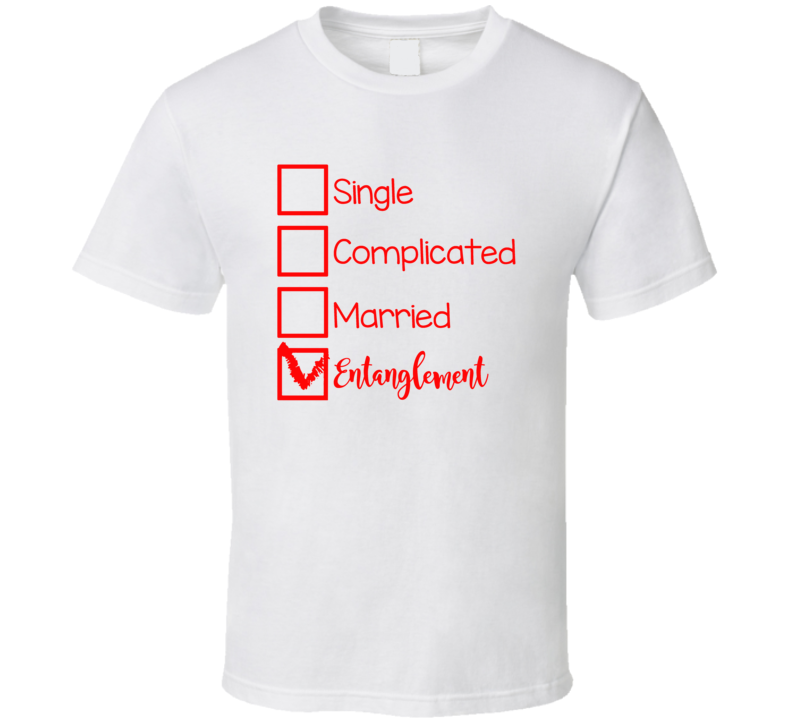 Single Complicated Married Entanglement T Shirt