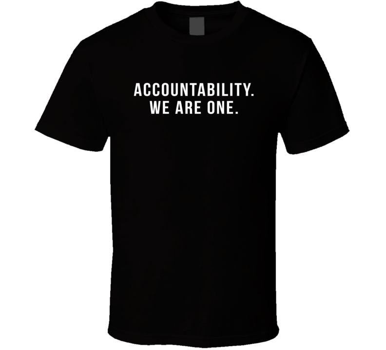 Accountability We Are One T Shirt
