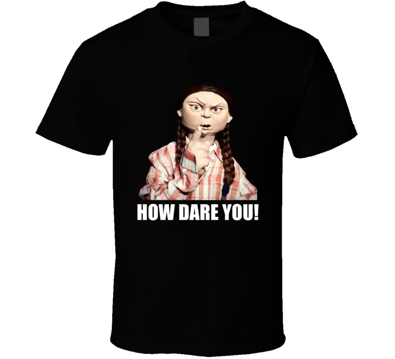 Greta Thunberg How Dare You T Shirt