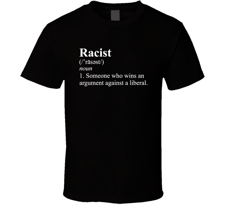 Racist Definition Liberal T Shirt