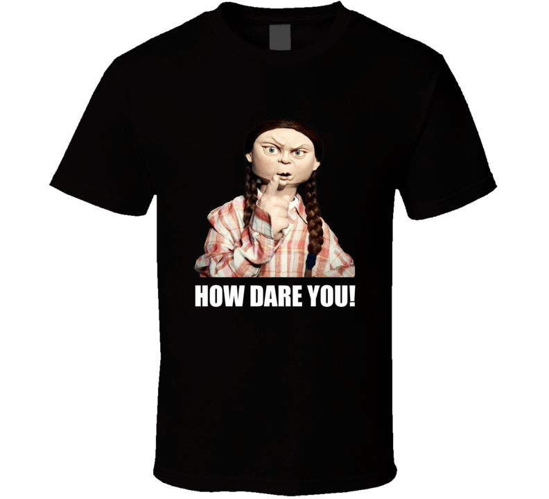 Greta Thunberg How Dare You T Shirt
