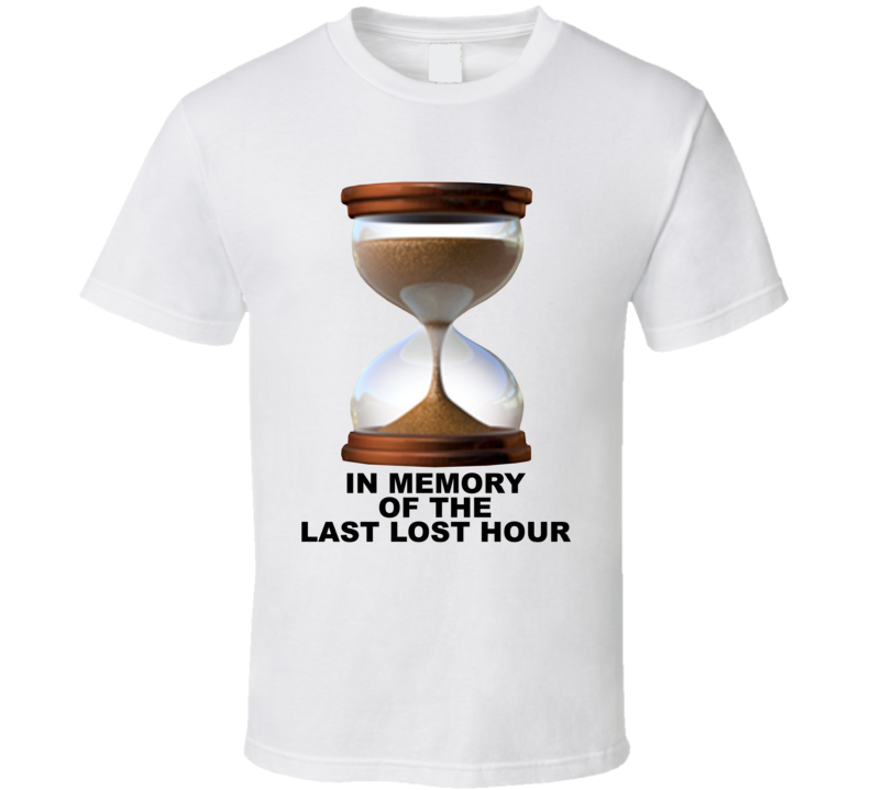 In Memory Of The Last Lost Hour Glass T Shirt
