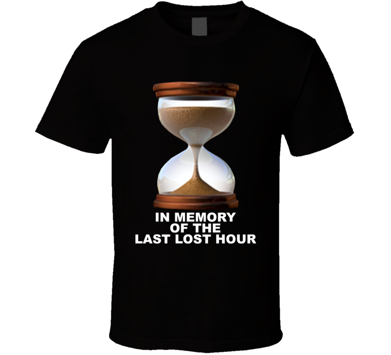 In Memory Of The Last Lost Hour T Shirt