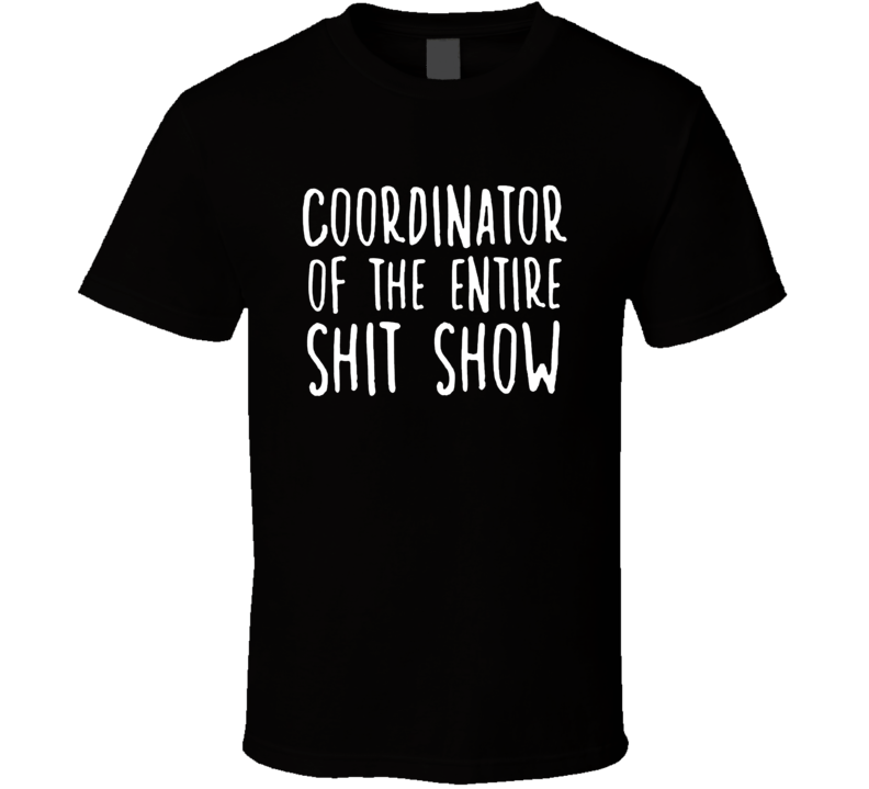 Coordinator Of The Entire Shit Show T Shirt