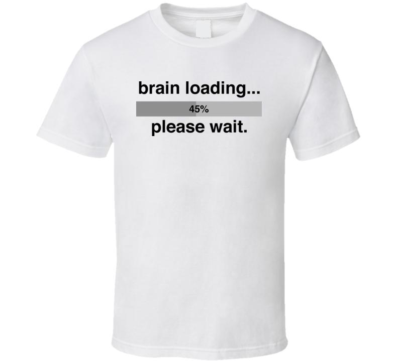 Please Wait Brain Loading Classic T Shirt