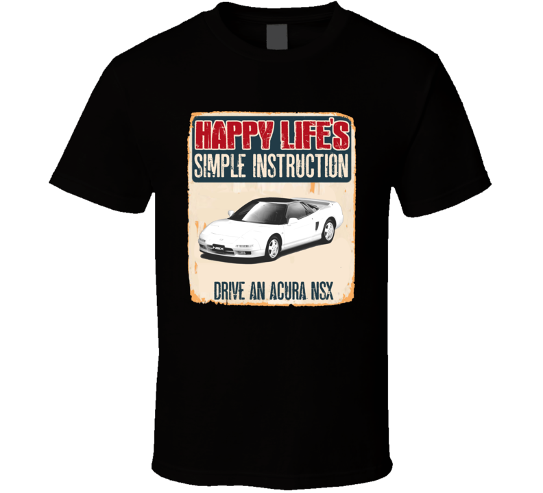 Happy Lifes Simple Instruction 1990 Acura NSX Car T Shirt