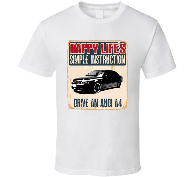 Happy Lifes Simple Instruction 1991 Audi A4 Car T Shirt