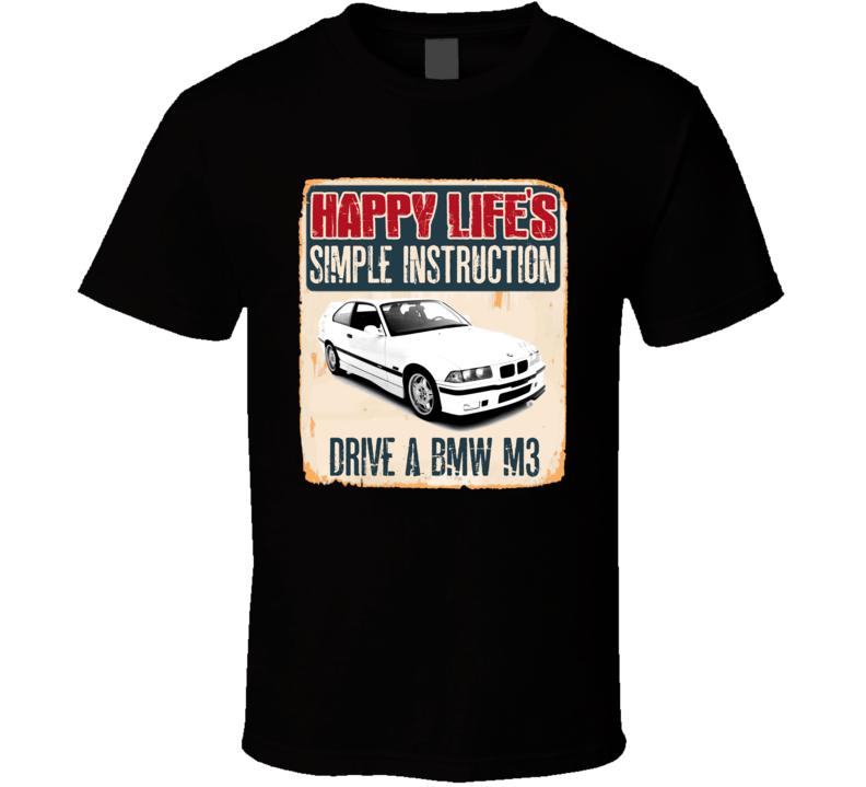 Happy Lifes Simple Instruction 1995 BMW M3 Car T Shirt