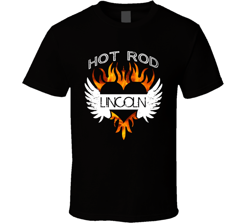 Lincoln Hot Rod Custom Car Name Cool Flame Heart Tattoo T Shirt