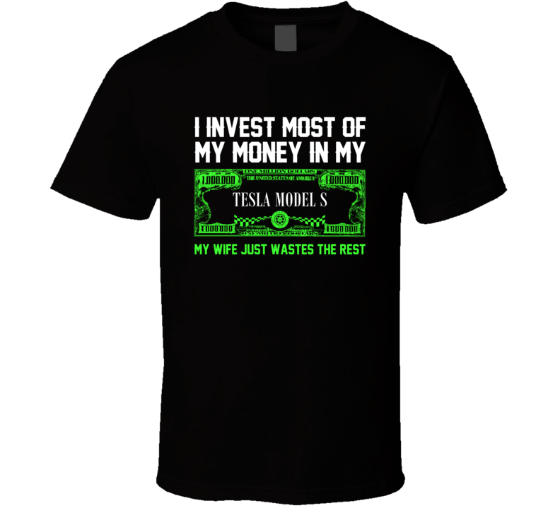 Invest Money In My Tesla Model S Funny Wife Car Lover T Shirt