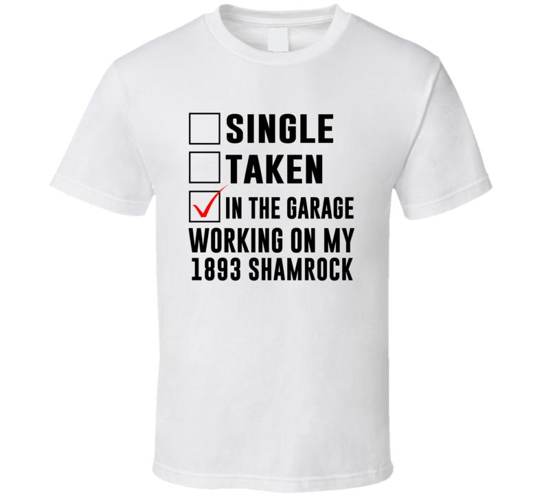 Single Taken Working On My 1893 Shamrock Funny Car T Shirt