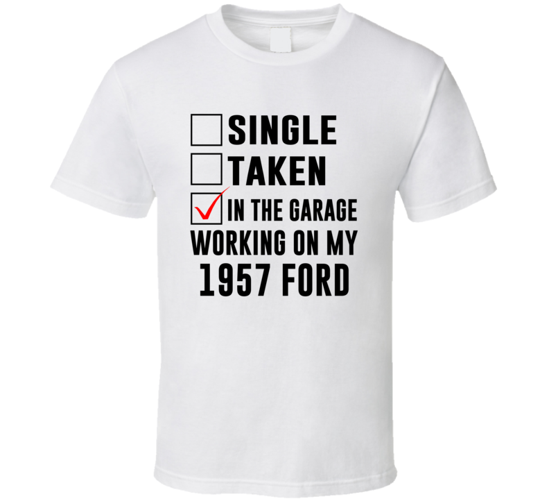 Single Taken Working On My 1957 Ford Funny Car T Shirt