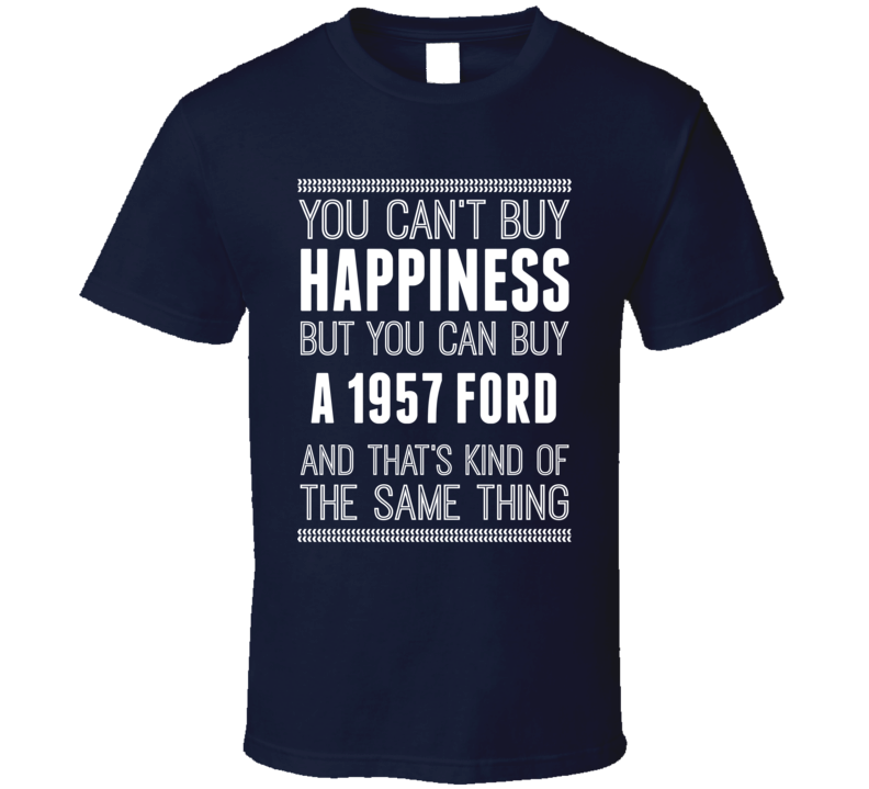 Buy A 1957 Ford Happiness Car Lover T Shirt