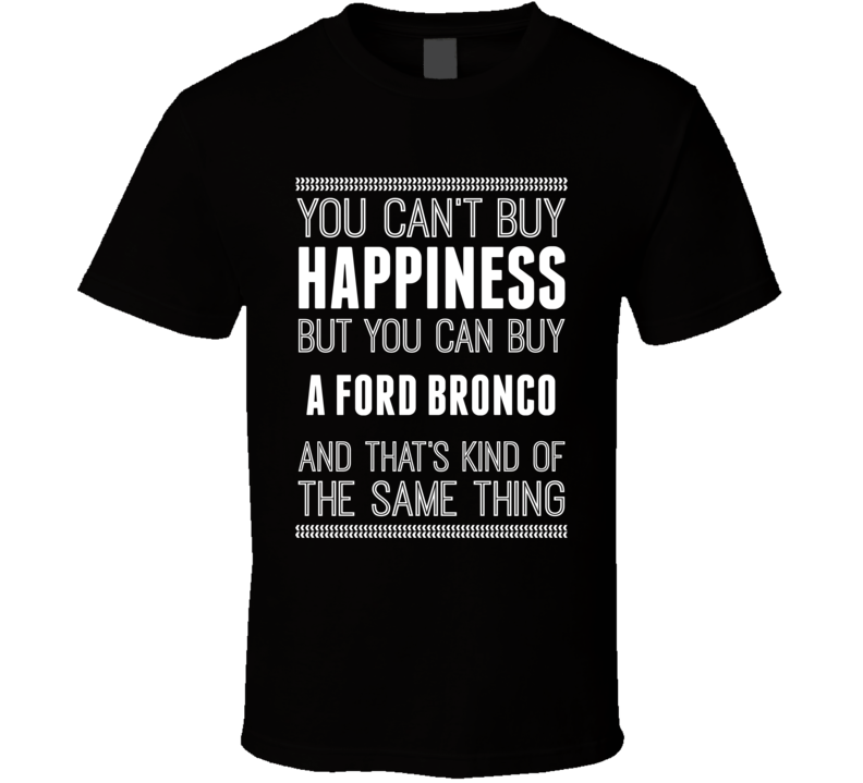 Buy A Ford Bronco Happiness Car Lover T Shirt
